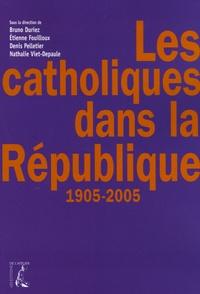 Etienne Fouilloux et Bruno Duriez - Les catholiques dans la République 1905-2005.