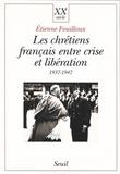 Etienne Fouilloux - Les chrétiens français entre crise et libération - 1937-1947.