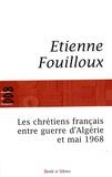 Etienne Fouilloux - Les chrétiens français entre guerre d'Algérie et mai 1968.