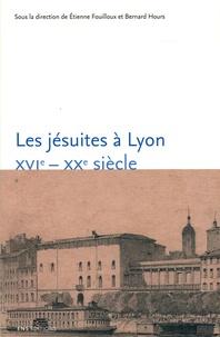 Etienne Fouilloux et Bernard Hours - Les jésuites à Lyon - XVIe-XXe siècle.