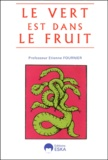 """Etienne Fournier - Le Vert est dans le fruit. - Essai, Les """" chimiques """" de notre environnement et leur toxicité, les précautions rêvées d'un toxicologue agacé."""