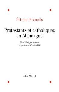Etienne François et Etienne François - Protestants et catholiques en Allemagne.