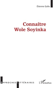 Etienne Galle - Connaître Wole Soyinka.