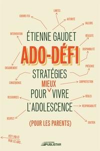 Etienne Gaudet - Ado-défi - Stratégies pour mieux vivre l'adolescence.