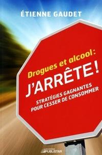 Etienne Gaudet - Drogues et alcool : j'arrête ! - Stratégies gagnantes pour cesser de consommer.
