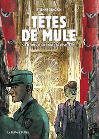 Etienne Gendrin - Têtes de Mule - Six jeunes Alsaciennes en résistance.