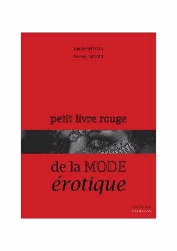 Etienne George et Judith Spinoza - Petit livre rouge de la mode érotique.