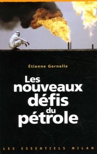 Etienne Gernelle - Les nouveaux défis du pétrole.