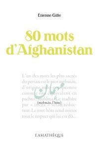 Etienne Gille - 80 mots d'Afghanistan.