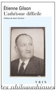 Etienne Gilson et Henri Gouhier - L'athéisme difficile.