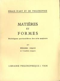 Etienne Gilson - Matières et formes - Poiétiques particulières des arts majeurs.