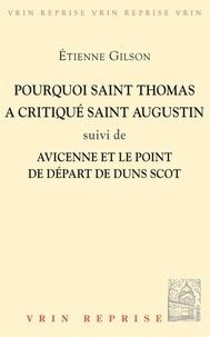 Etienne Gilson - Pourquoi St Thomas a critiqué St Augustin ? - Suivi de Avicenne et le point de départ de Duns Scot.