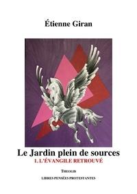 Etienne Giran - Le Jardin plein de sources 1. L'Évangile retrouvé.