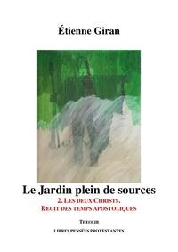 Etienne Giran - Le jardin plein de sources 2. Les deux Christs - Récit des temps apostoliques.