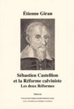 Etienne Giran - Sébastien Castellion et la Réforme calviniste - Les deux Réformes.