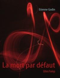 Etienne Godin - La mort par défaut.
