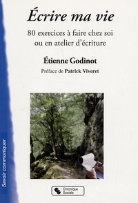 Etienne Godinot - Ecrire ma vie - 80 exercices à faire chez soi ou en atelier d'écriture.