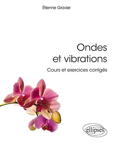 Etienne Gravier - Ondes et vibrations - Cours et exercices corrigés.