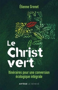 Etienne Grenet - Le Christ vert - Itinéraires pour une conversion écologique intégrale.