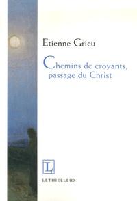 Etienne Grieu - Chemins de croyants, passage du Christ.