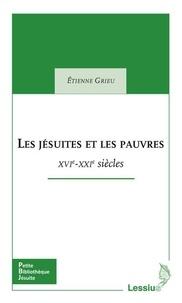 Etienne Grieu - Les jésuites et les pauvres - XVIe-XXIe siècles.