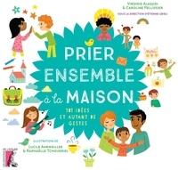 Etienne Grieu et Virginie Aladjidi - Prier ensemble à la maison - 101 idées et autant de gestes.