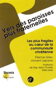 Etienne Grieu et Vincent Lascève - Vers des paroisses plus fraternelles - Les plus fragiles au coeur de la communauté chrétienne.