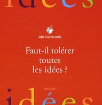 Etienne Gruillot - Faut-il tolérer toutes les idées ?.