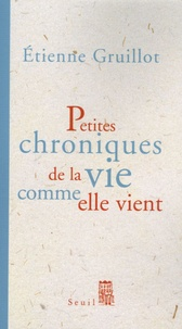 Etienne Gruillot - Petites chroniques de la vie comme elle vient.