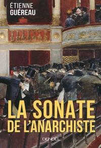Etienne Guéreau - La sonate de l'anarchiste.