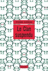 Etienne Guéreau - Le clan suspendu.