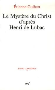 Etienne Guibert - Le Mystère du Christ d'après Henri de Lubac.