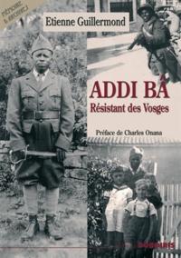 Etienne Guillermond - Addi Bâ - Le résistant des Vosges.