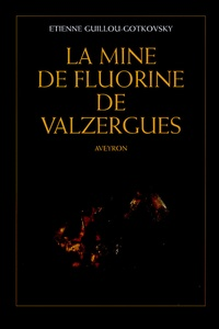 Etienne Guillou-Gotkovsky - La mine de fluorine de Valzergues - Aveyron.