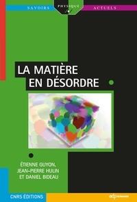 Etienne Guyon et Jean-Pierre Hulin - La matière en désordre.