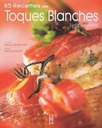 Etienne Heimermann et François Mailhes - 85 recettes des Toques Blanches Lyonnaises.