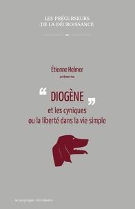 Etienne Helmer - Diogène et les cyniques ou la liberté dans la vie simple.