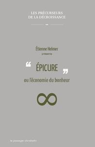 Epicure ou l'économie du bonheur - Etienne Helmer  