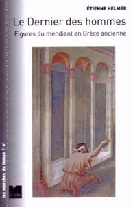 Etienne Helmer - Le Dernier des hommes - Figures du mendiant en Grèce ancienne.