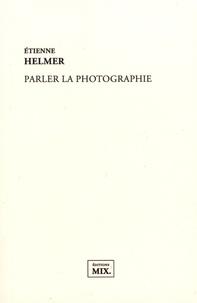 Etienne Helmer - Parler la photographie.