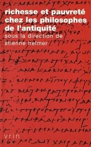 Etienne Helmer - Richesse et pauvreté chez les philosophes de l'Antiquité.