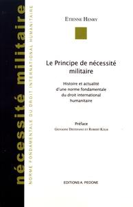 Le principe de nécessité militaire - Histoire et actualité dune norme fondamentale du droit international humanitaire.pdf