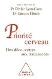 Etienne Hirsch et Olivier Lyon-Caen - Priorité cerveau - Des découvertes aux traitements.