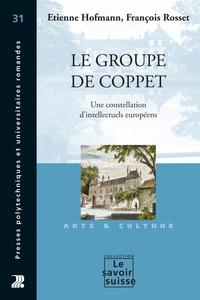 Etienne Hofmann et François Rosset - Le groupe de Coppet - Une constellation d'intellectuels européens.