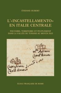 """Etienne Hubert - L'""""incastellamento"""" en Italie centrale - Pouvoirs, territoire et peuplement dans la vallée du Turano au Moyen Age."""