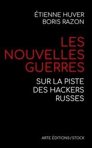 Etienne Huver et Boris Razon - Les nouvelles guerres - Sur la piste des hackers russes.