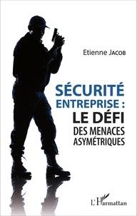 Etienne Jacob - Sécurité entreprise : le défi des menaces asymétriques.