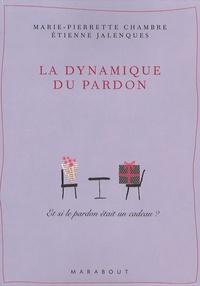 La dynamique du pardon - Etienne Jalenques |