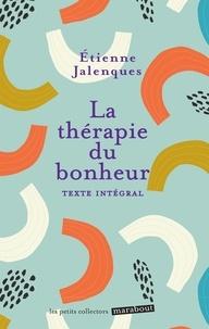 Livres en ligne gratuits à télécharger gratuitement en pdf La thérapie du bonheur CHM MOBI PDB 9782501147217 par Etienne Jalenques in French