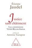 Etienne Jaudel - Justice sans châtiment - Les commissions Vérité-Réconciliation.